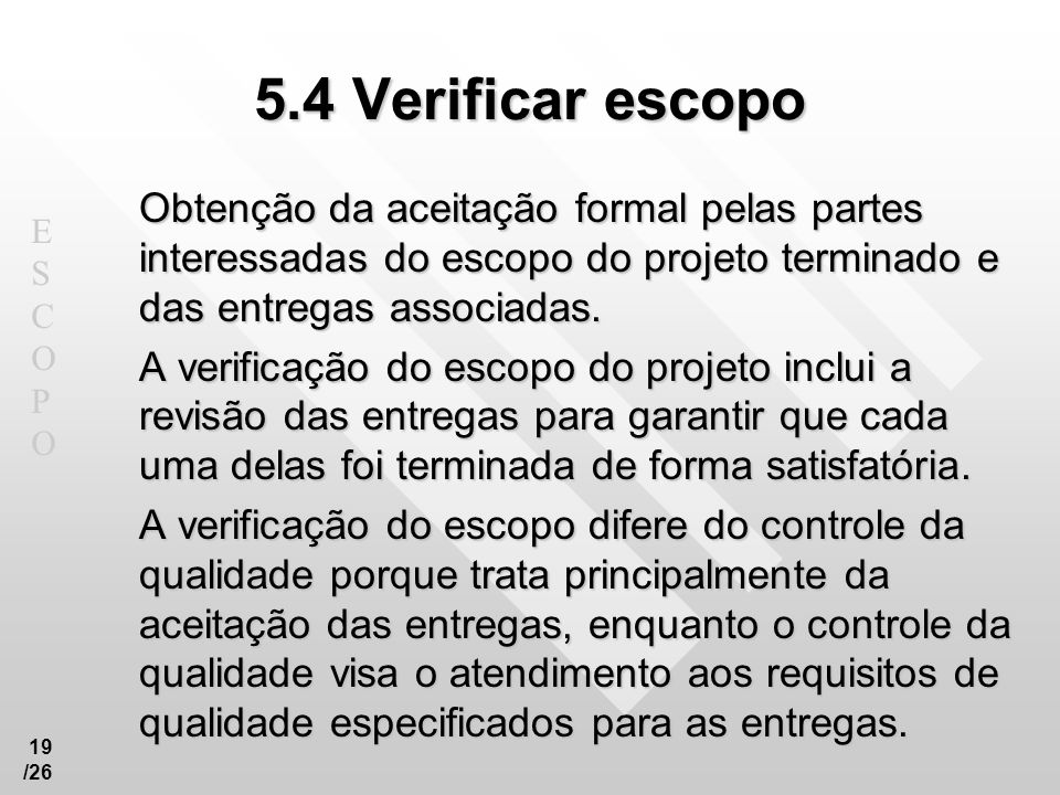 5.4 Verificar escopo Obtenção da aceitação formal pelas partes interessadas do escopo do projeto terminado e das entregas associadas.