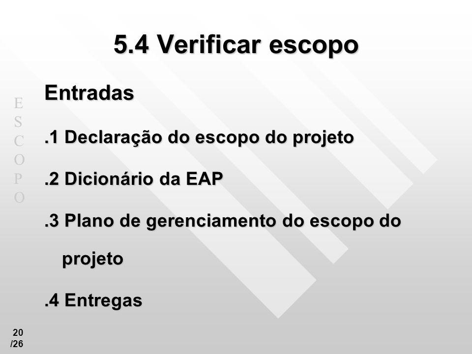 5.4 Verificar escopo Entradas .1 Declaração do escopo do projeto
