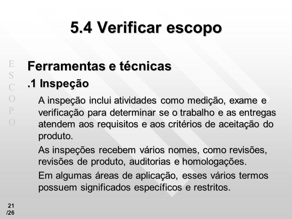 5.4 Verificar escopo Ferramentas e técnicas .1 Inspeção
