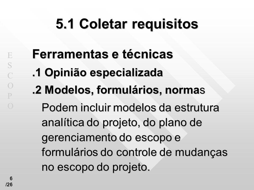 5.1 Coletar requisitos Ferramentas e técnicas .1 Opinião especializada