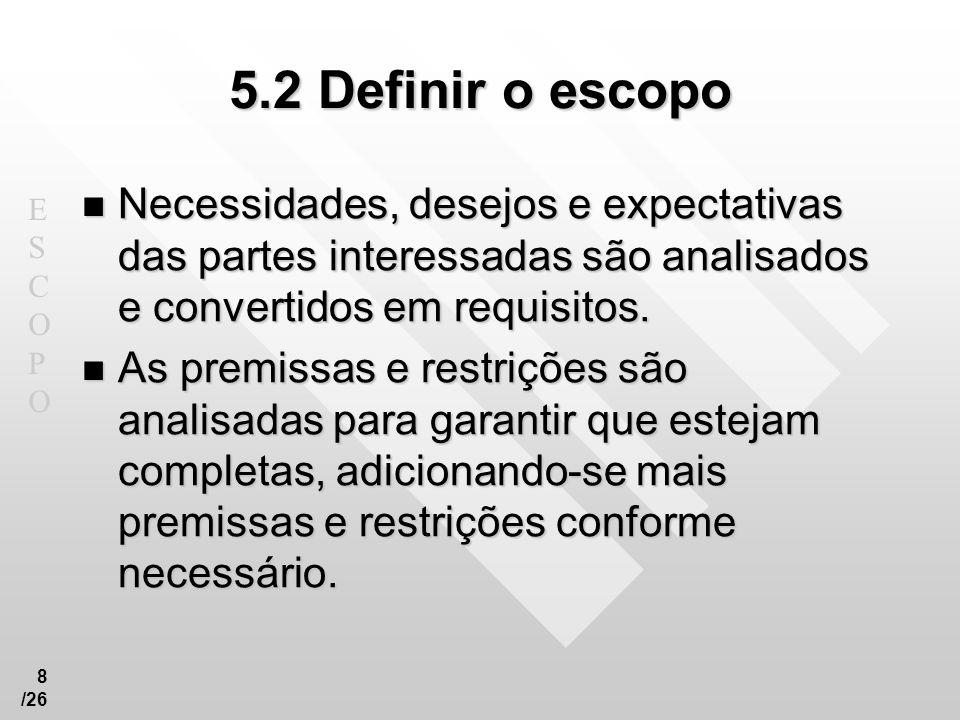 5.2 Definir o escopo Necessidades, desejos e expectativas das partes interessadas são analisados e convertidos em requisitos.