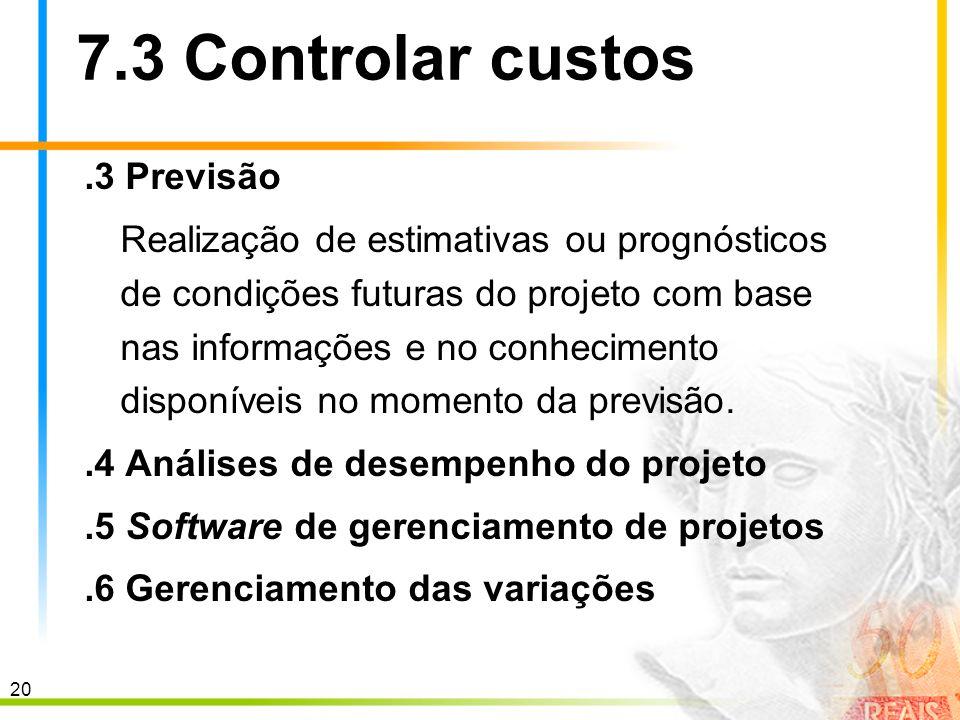 7.3 Controlar custos .3 Previsão
