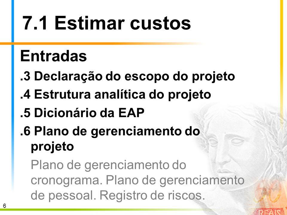 7.1 Estimar custos Entradas .3 Declaração do escopo do projeto