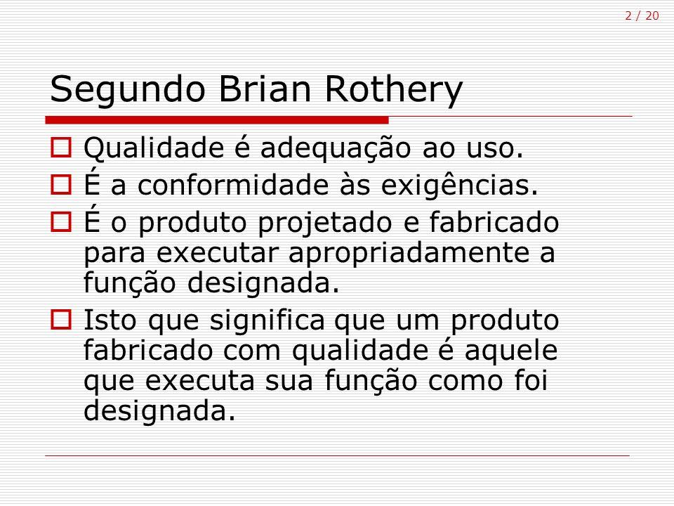 Segundo Brian Rothery Qualidade é adequação ao uso.
