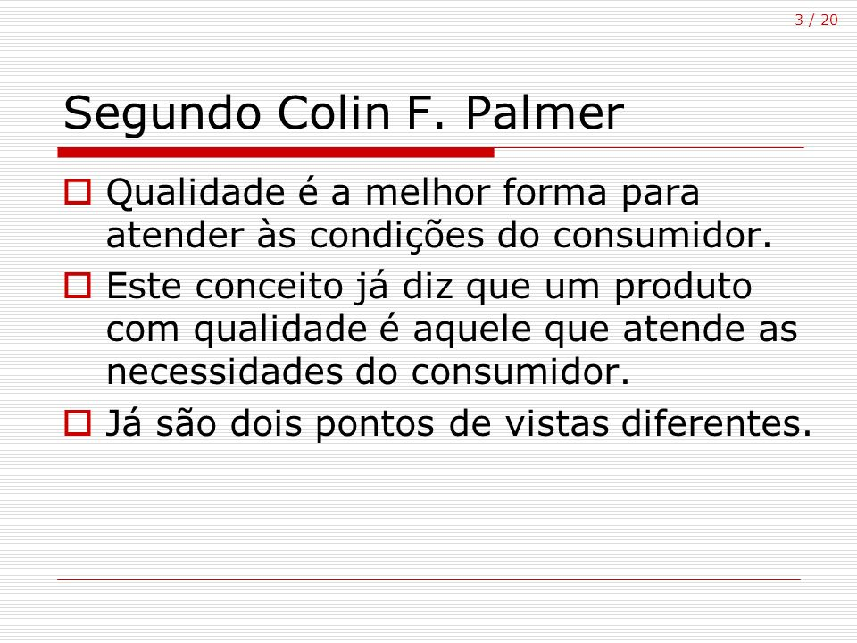Segundo Colin F. Palmer Qualidade é a melhor forma para atender às condições do consumidor.