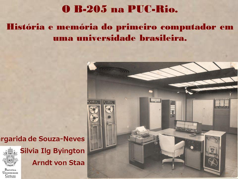 O B-205 na PUC-Rio. História e memória do primeiro computador em uma universidade brasileira. Margarida de Souza-Neves.