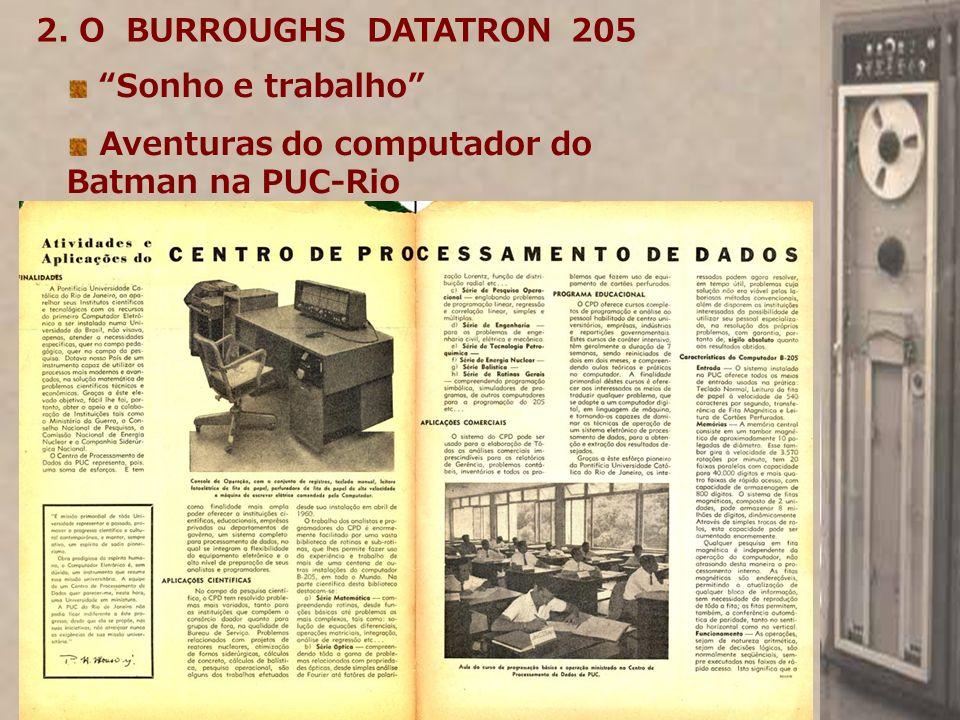 2. O BURROUGHS DATATRON 205 Sonho e trabalho Aventuras do computador do Batman na PUC-Rio