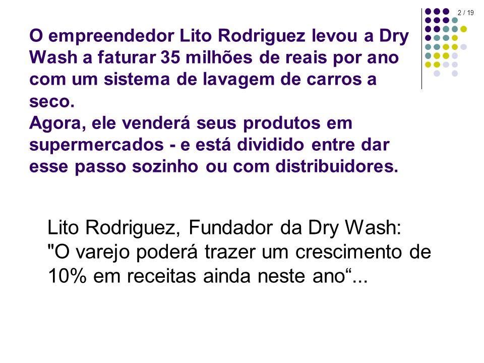 O empreendedor Lito Rodriguez levou a Dry Wash a faturar 35 milhões de reais por ano com um sistema de lavagem de carros a seco. Agora, ele venderá seus produtos em supermercados - e está dividido entre dar esse passo sozinho ou com distribuidores.