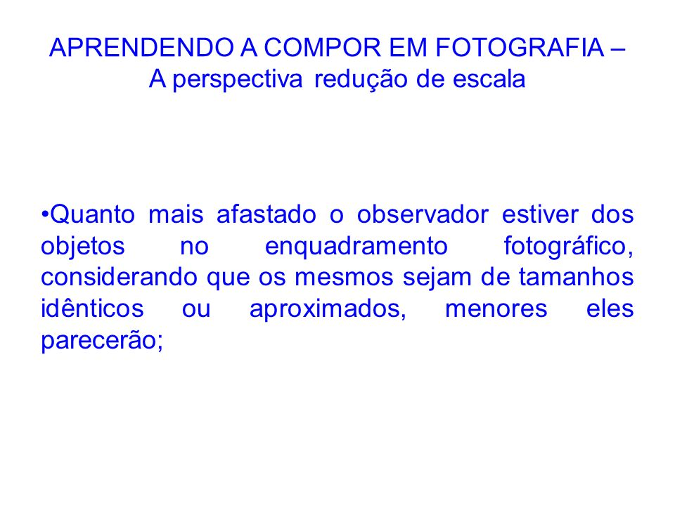 APRENDENDO A COMPOR EM FOTOGRAFIA – A perspectiva redução de escala