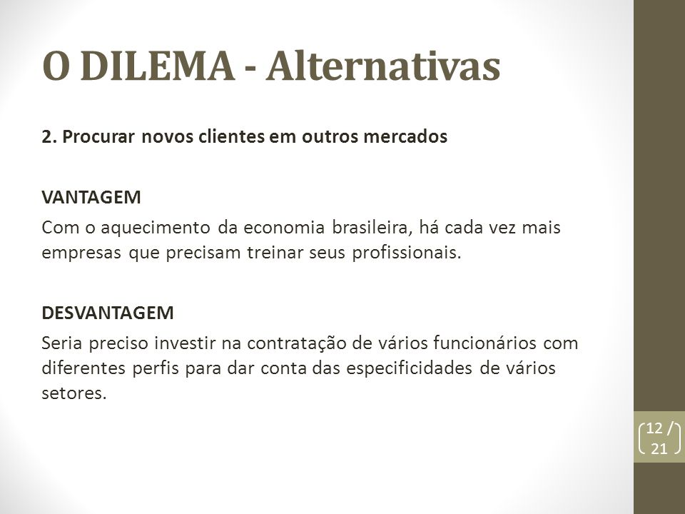 O DILEMA - Alternativas