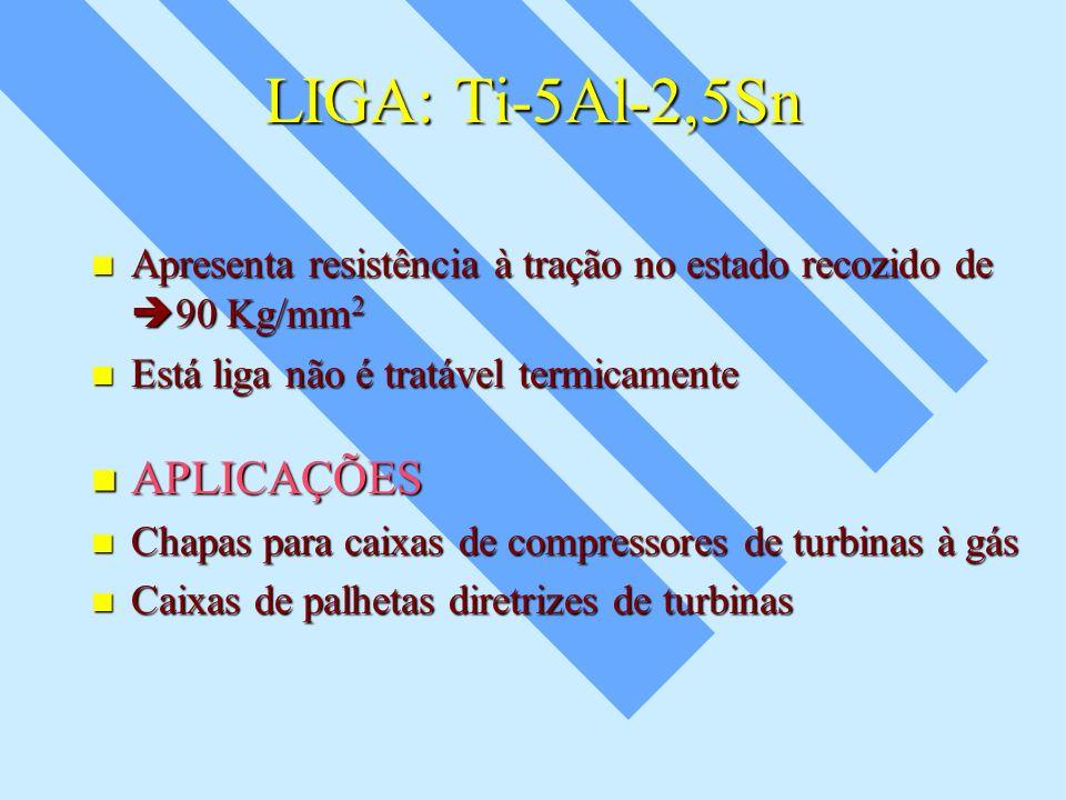 LIGA: Ti-5Al-2,5Sn APLICAÇÕES
