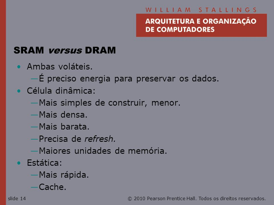 SRAM versus DRAM Ambas voláteis.