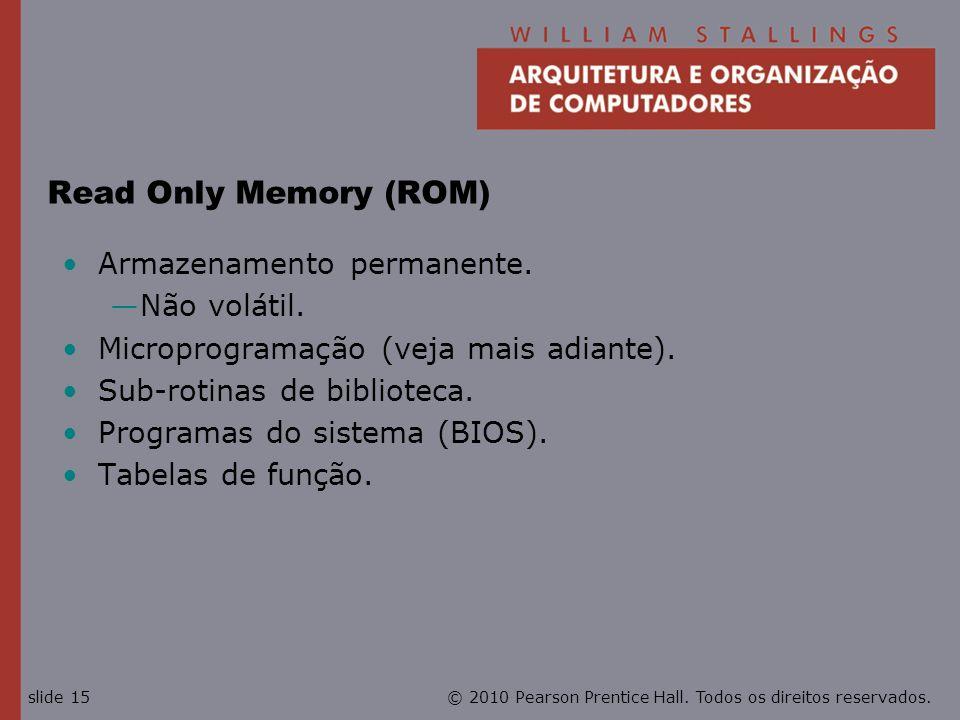 Read Only Memory (ROM) Armazenamento permanente. Não volátil.