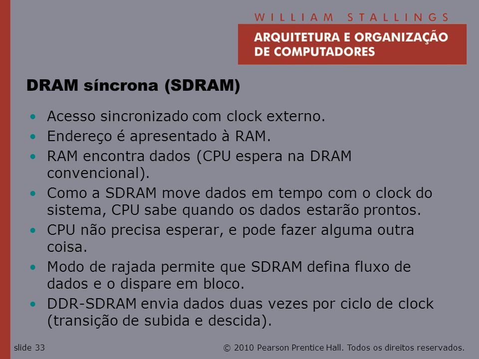 DRAM síncrona (SDRAM) Acesso sincronizado com clock externo.