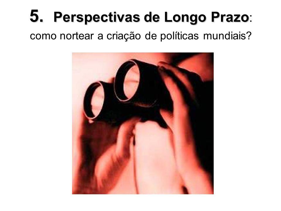 5. Perspectivas de Longo Prazo: como nortear a criação de políticas mundiais
