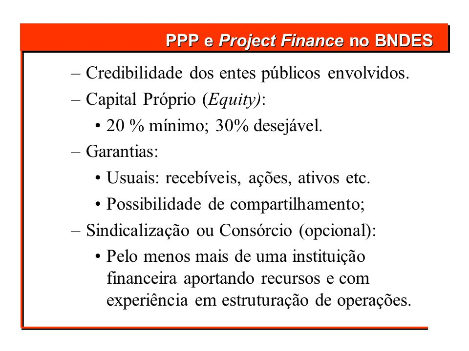 Credibilidade dos entes públicos envolvidos. Capital Próprio (Equity):