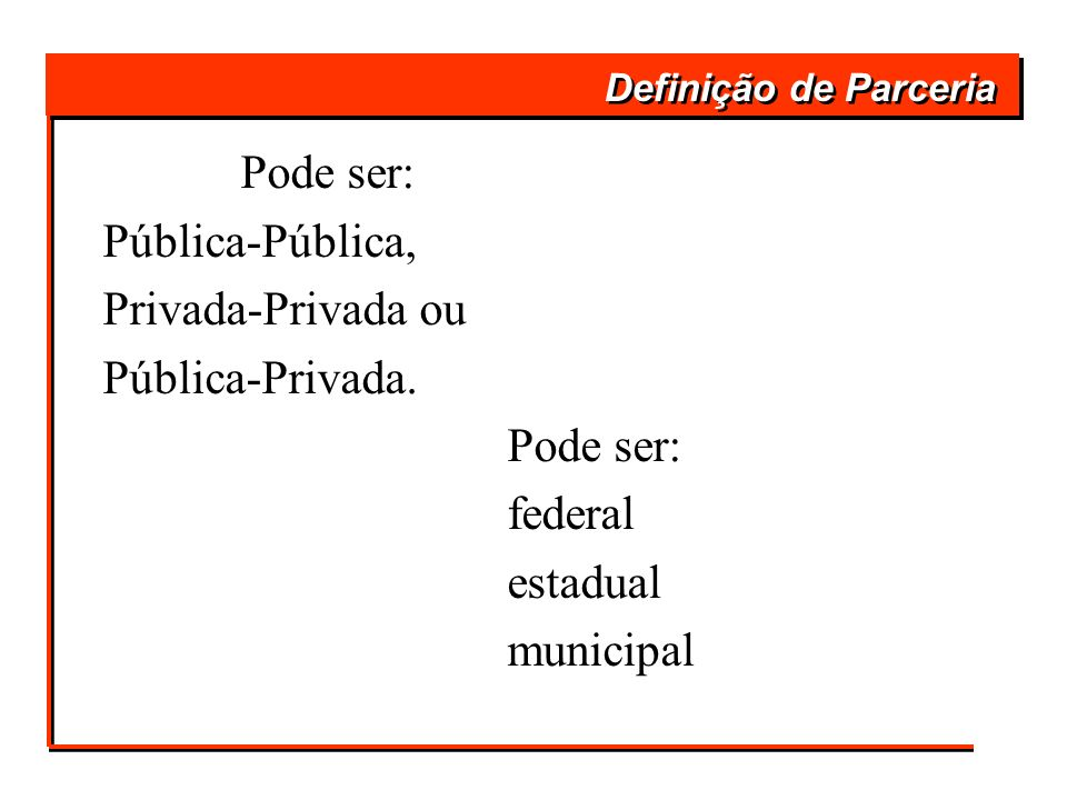 Pública-Pública, Privada-Privada ou Pública-Privada. federal estadual