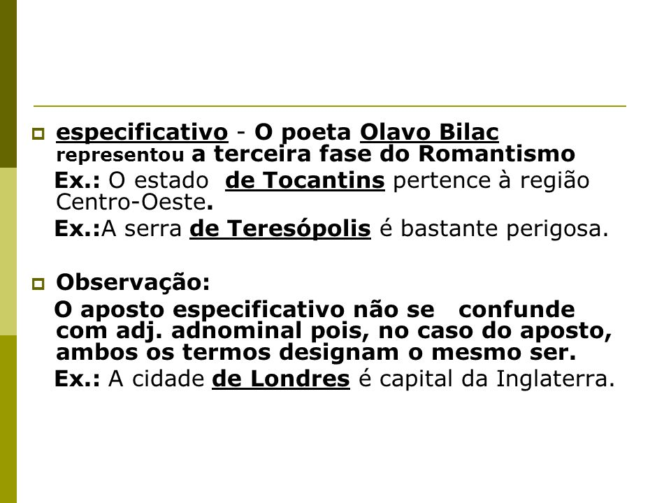 especificativo - O poeta Olavo Bilac representou a terceira fase do Romantismo
