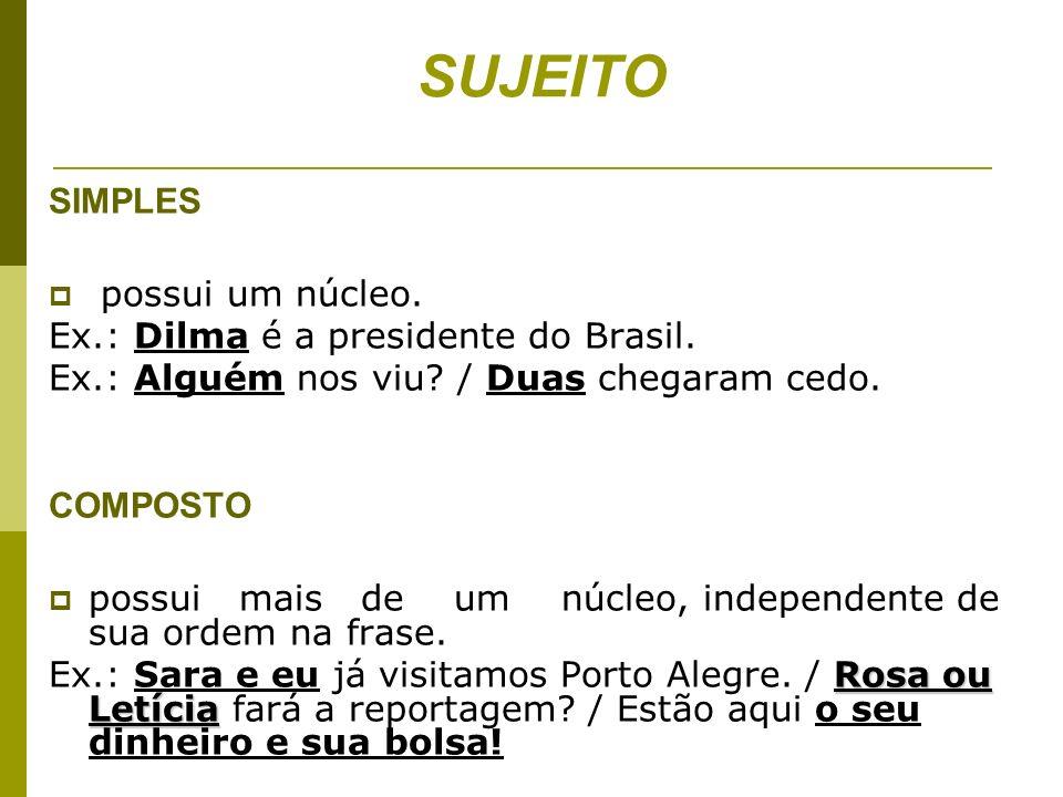 SUJEITO SIMPLES possui um núcleo. Ex.: Dilma é a presidente do Brasil.