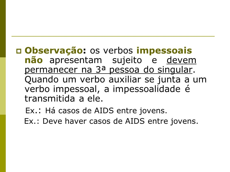 Ex.: Há casos de AIDS entre jovens.