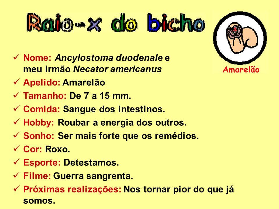 Nome: Ancylostoma duodenale e meu irmão Necator americanus