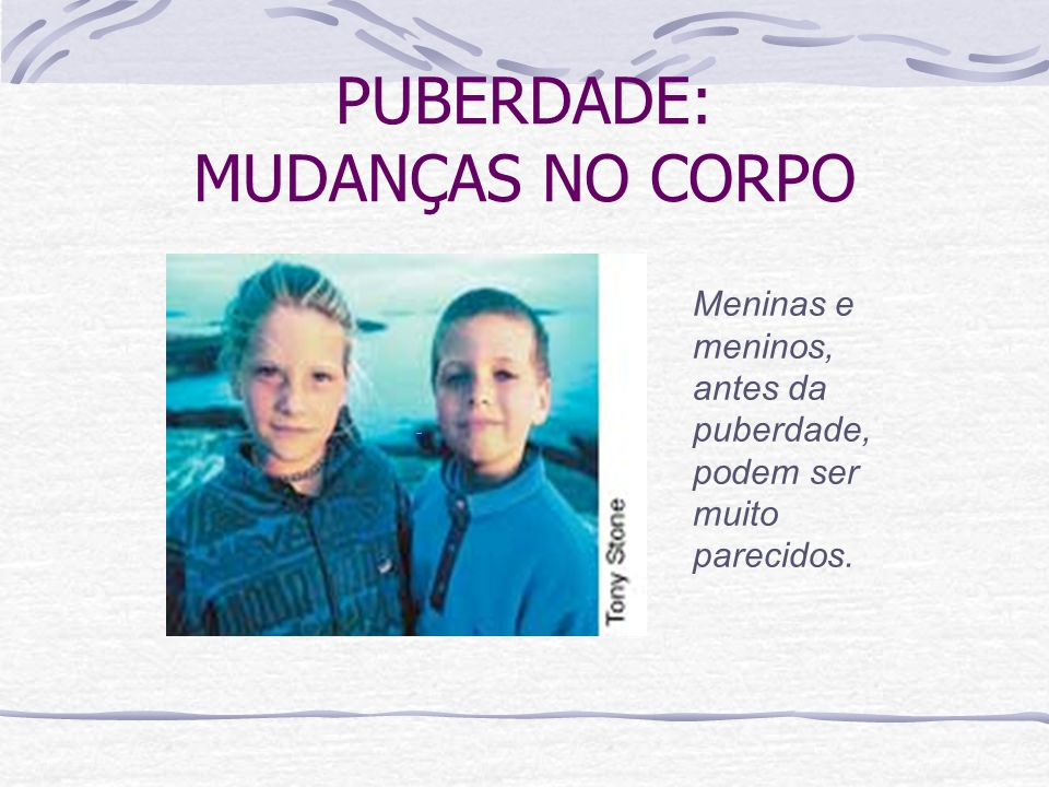 PUBERDADE: MUDANÇAS NO CORPO