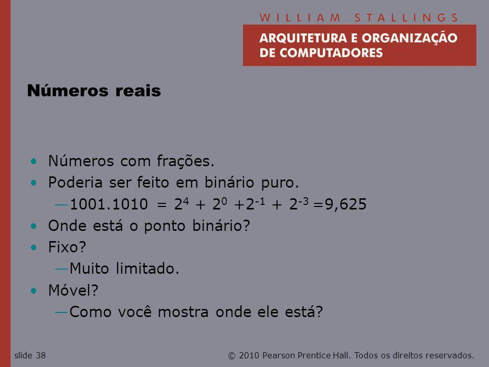 Números reais Números com frações. Poderia ser feito em binário puro.