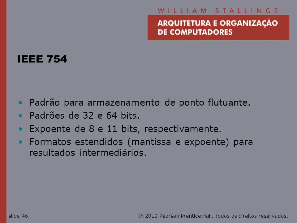 IEEE 754 Padrão para armazenamento de ponto flutuante.