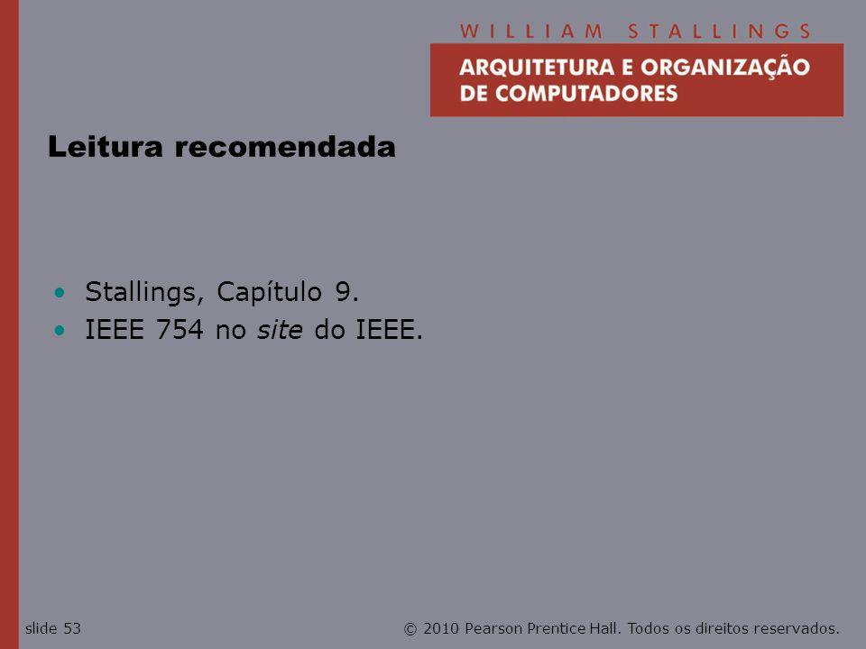 Leitura recomendada Stallings, Capítulo 9. IEEE 754 no site do IEEE.