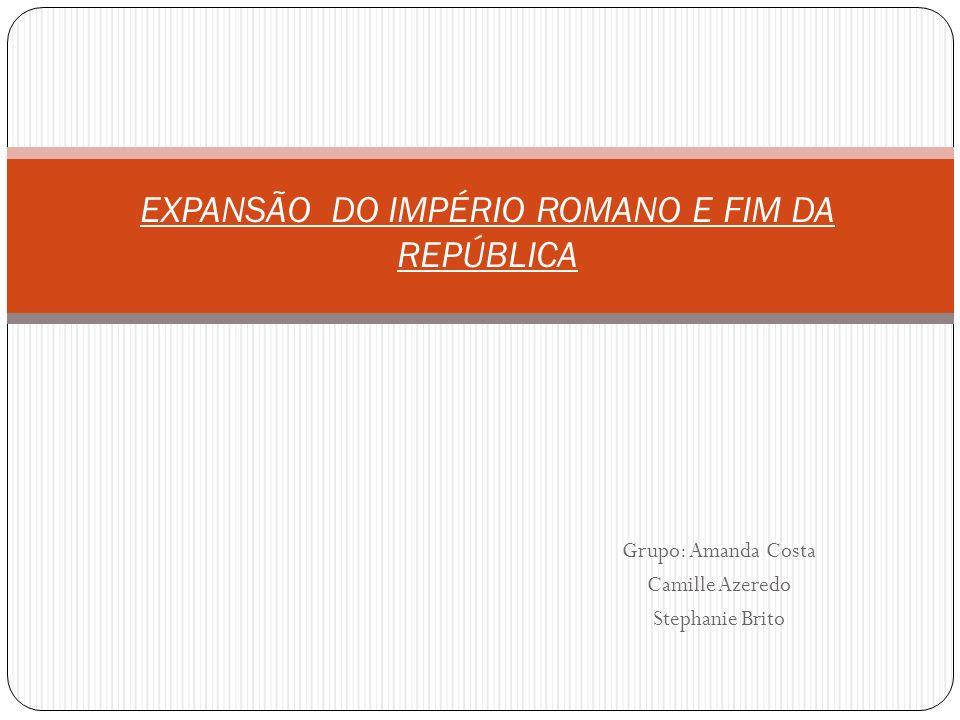 EXPANSÃO DO IMPÉRIO ROMANO E FIM DA REPÚBLICA