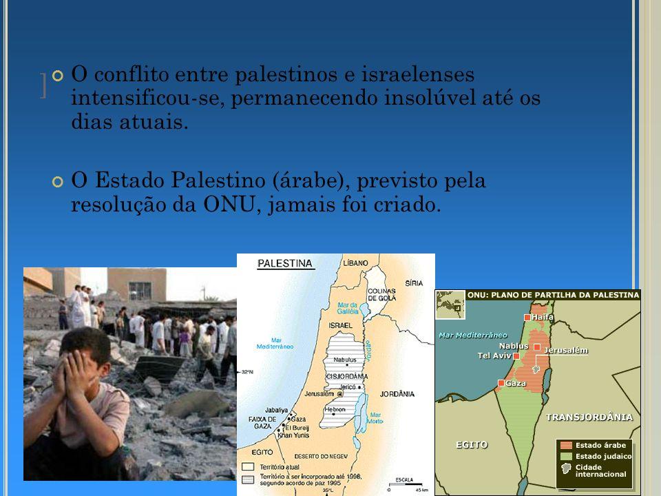 O conflito entre palestinos e israelenses intensificou-se, permanecendo insolúvel até os dias atuais.