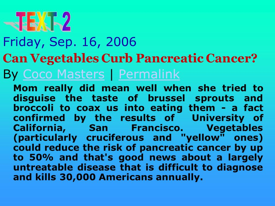TEXT 2 Friday, Sep. 16, 2006 Can Vegetables Curb Pancreatic Cancer