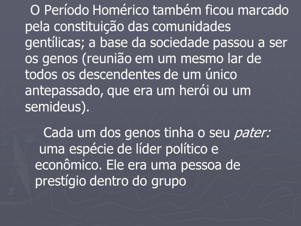 O Período Homérico também ficou marcado pela constituição das comunidades gentílicas; a base da sociedade passou a ser os genos (reunião em um mesmo lar de todos os descendentes de um único antepassado, que era um herói ou um semideus).