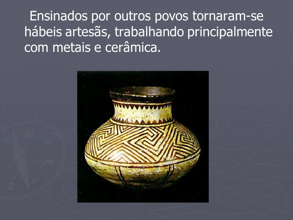 Ensinados por outros povos tornaram-se hábeis artesãs, trabalhando principalmente com metais e cerâmica.