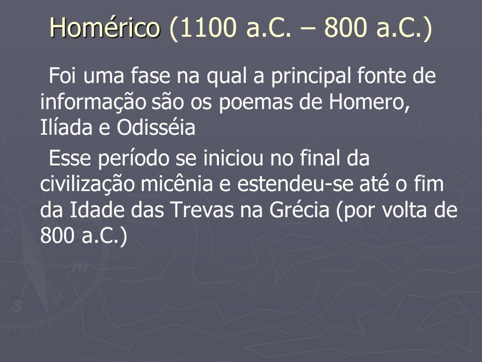 Homérico (1100 a.C. – 800 a.C.) Foi uma fase na qual a principal fonte de informação são os poemas de Homero, Ilíada e Odisséia.