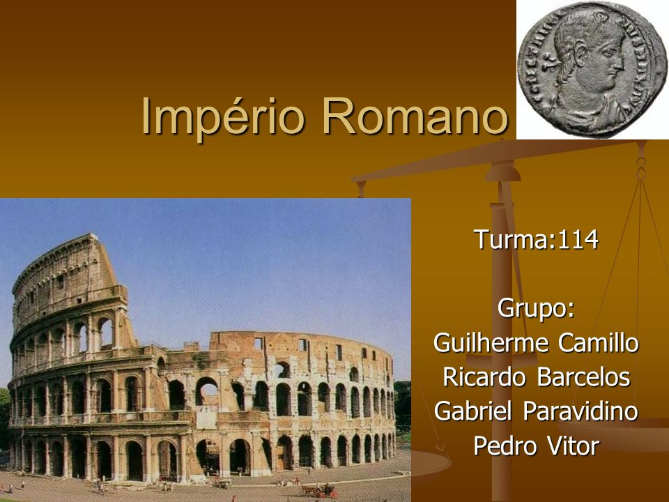 Império Romano Turma:114 Grupo: Guilherme Camillo Ricardo Barcelos