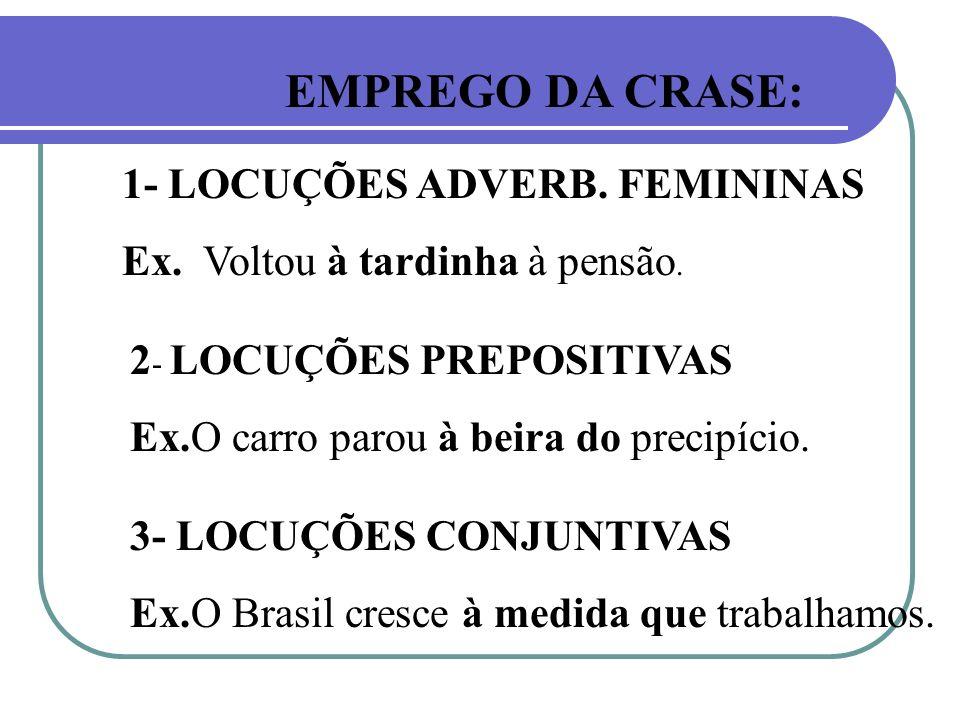 EMPREGO DA CRASE: 1- LOCUÇÕES ADVERB. FEMININAS