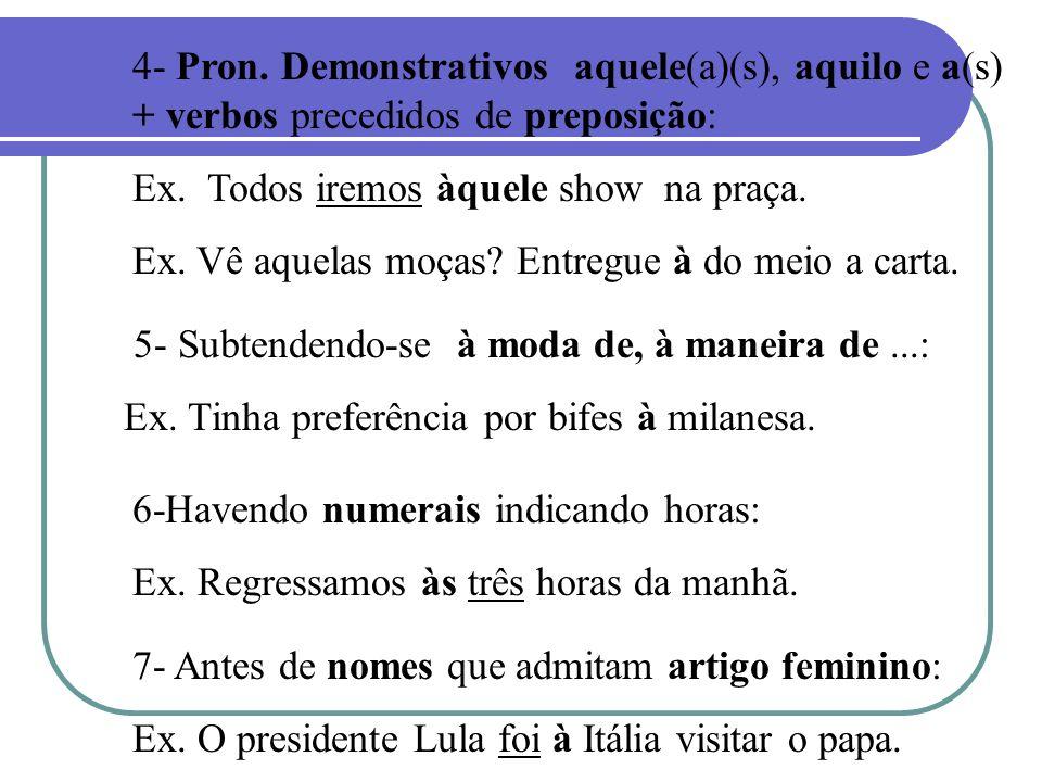 4- Pron. Demonstrativos aquele(a)(s), aquilo e a(s) + verbos precedidos de preposição: