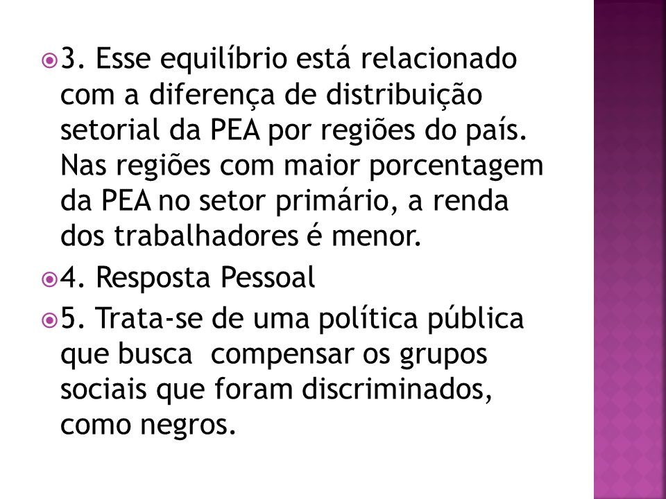 3. Esse equilíbrio está relacionado com a diferença de distribuição setorial da PEA por regiões do país. Nas regiões com maior porcentagem da PEA no setor primário, a renda dos trabalhadores é menor.