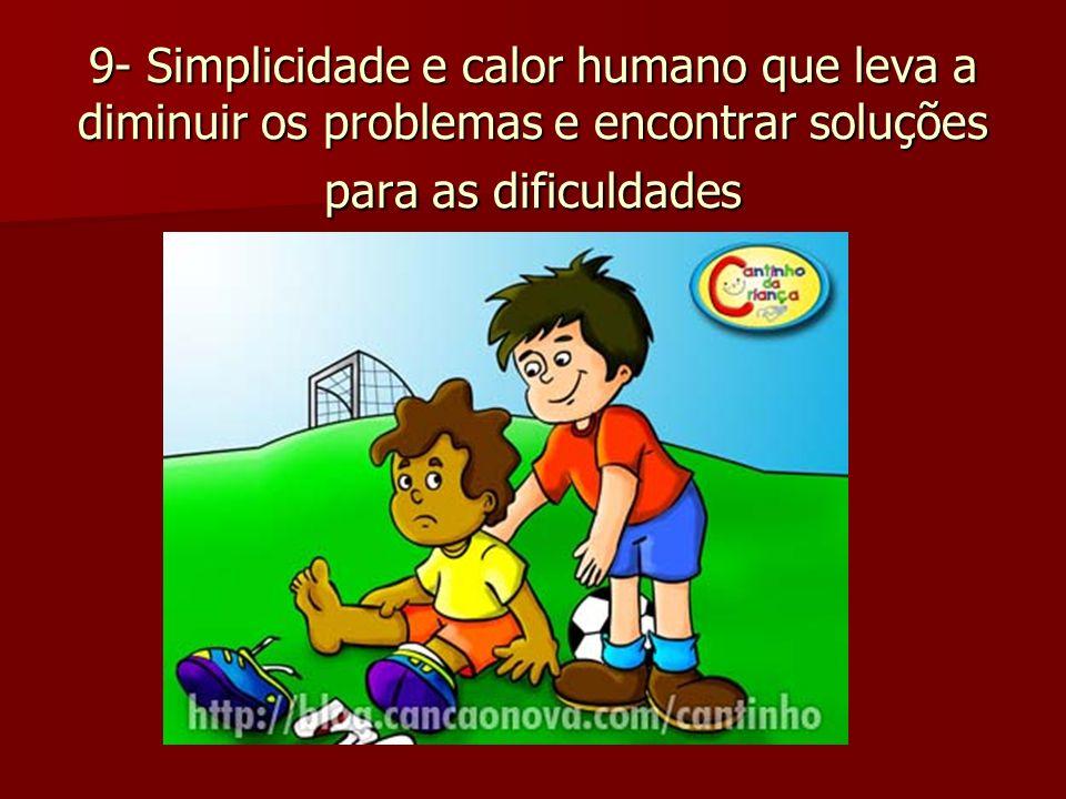 9- Simplicidade e calor humano que leva a diminuir os problemas e encontrar soluções para as dificuldades