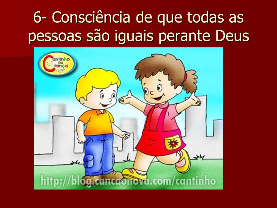 6- Consciência de que todas as pessoas são iguais perante Deus