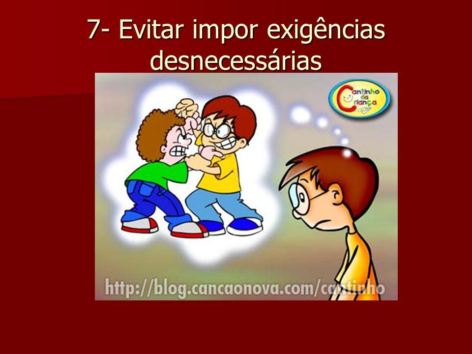 7- Evitar impor exigências desnecessárias