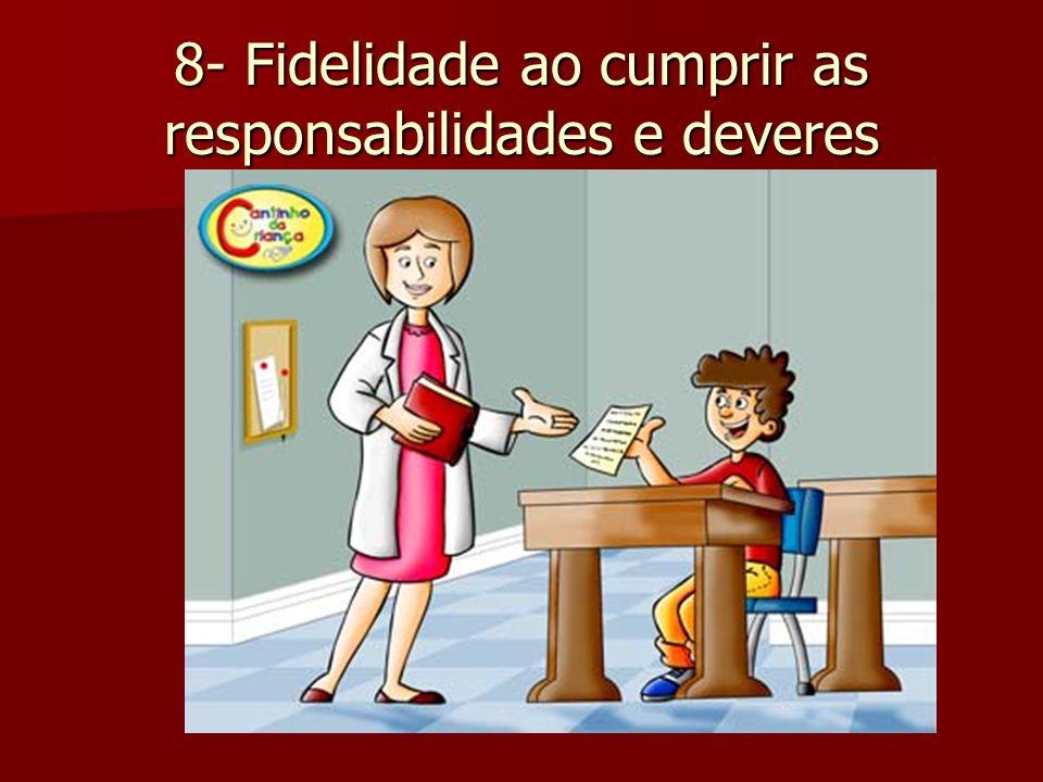 8- Fidelidade ao cumprir as responsabilidades e deveres