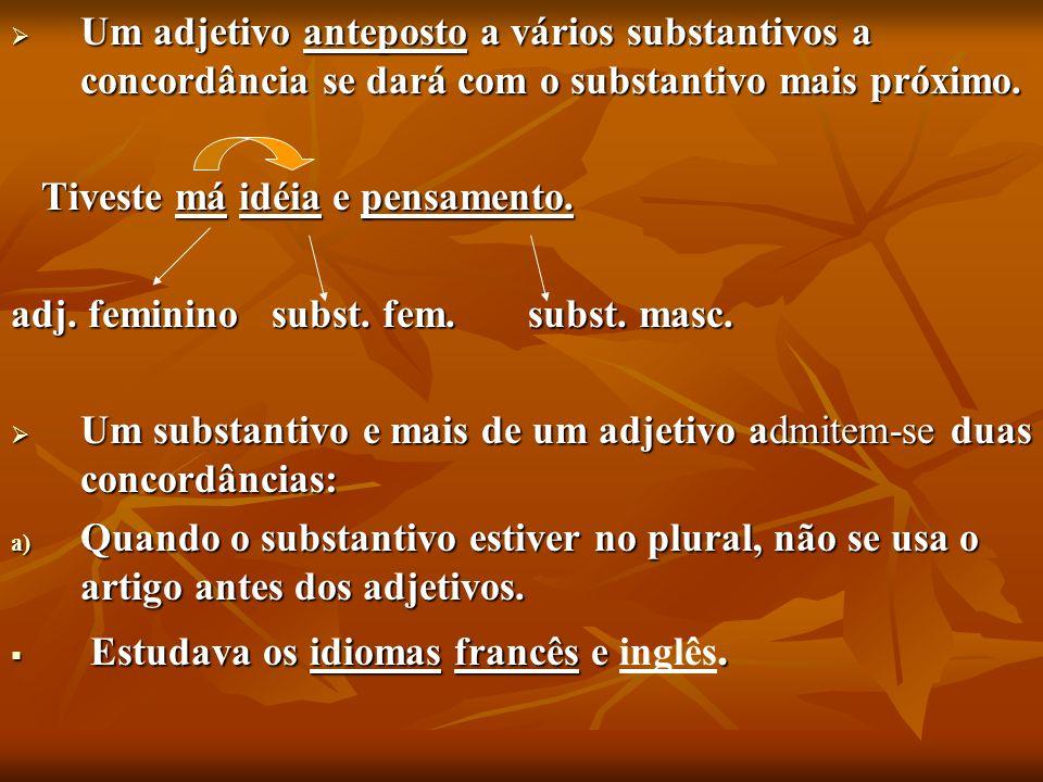 Um adjetivo anteposto a vários substantivos a concordância se dará com o substantivo mais próximo.