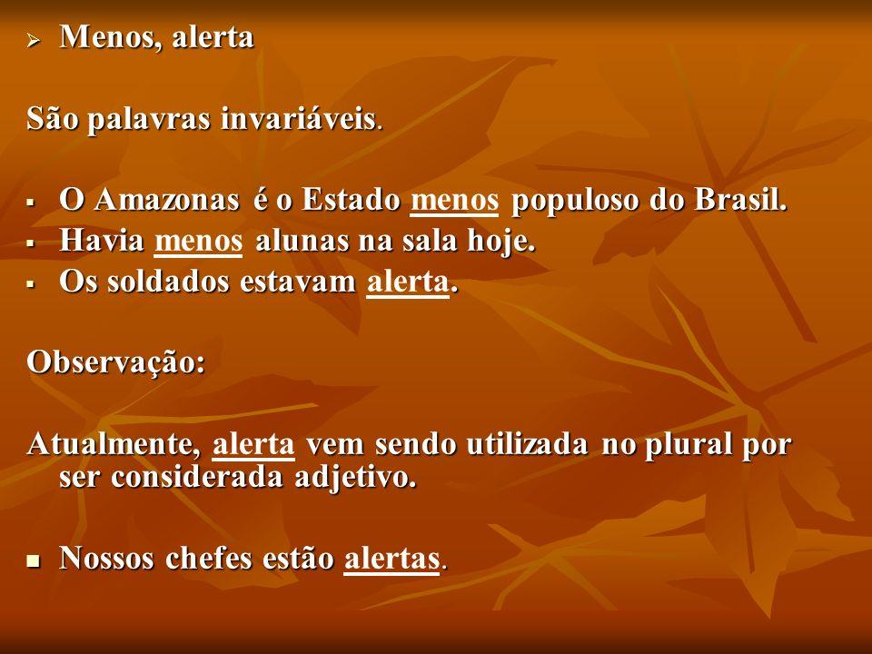 Menos, alertaSão palavras invariáveis. O Amazonas é o Estado menos populoso do Brasil. Havia menos alunas na sala hoje.