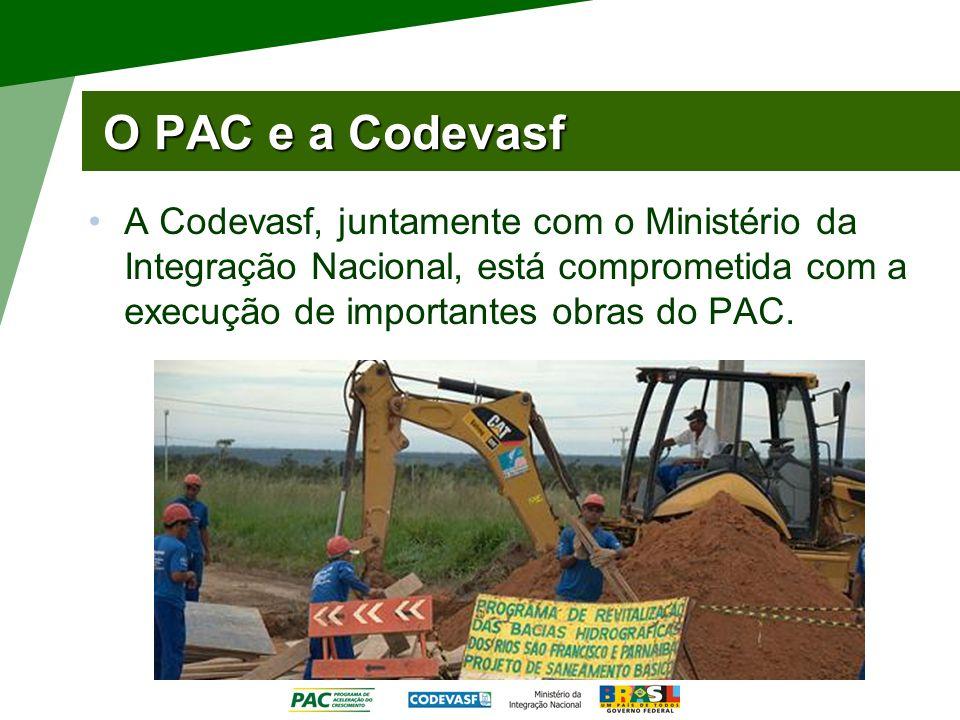 O PAC e a Codevasf A Codevasf, juntamente com o Ministério da Integração Nacional, está comprometida com a execução de importantes obras do PAC.