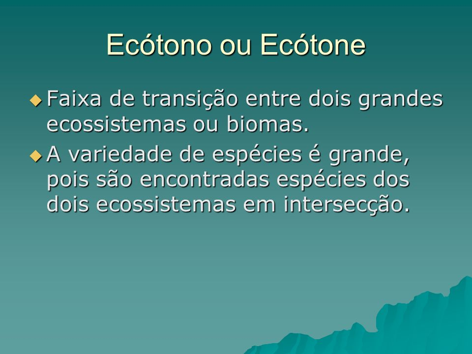 Ecótono ou Ecótone Faixa de transição entre dois grandes ecossistemas ou biomas.