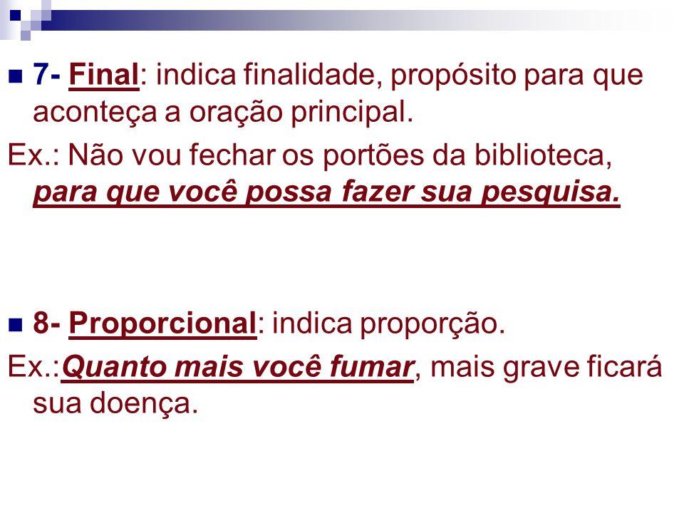 7- Final: indica finalidade, propósito para que aconteça a oração principal.