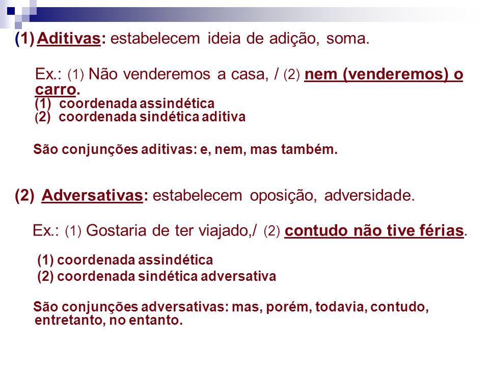 (1) Aditivas: estabelecem ideia de adição, soma.
