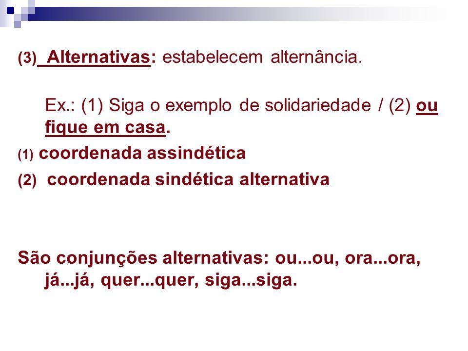 Ex.: (1) Siga o exemplo de solidariedade / (2) ou fique em casa.